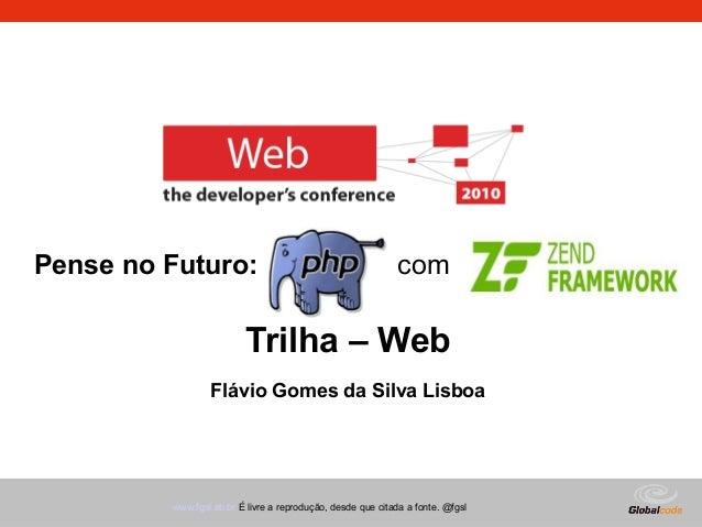 Globalcode – Open4educationwww.fgsl.eti.br É livre a reprodução, desde que citada a fonte. @fgsl Trilha – Web Flávio Gomes...