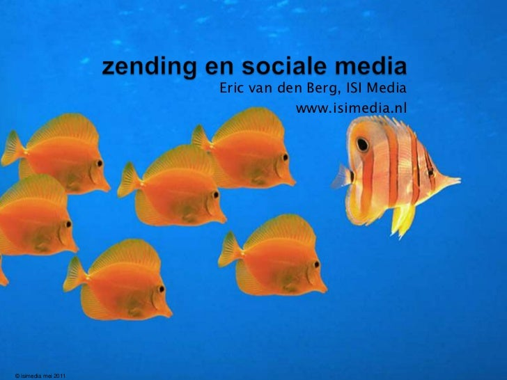 zending en sociale media<br />Eric van den Berg, ISI Media<br />www.isimedia.nl<br />© isimediamei 2011<br />