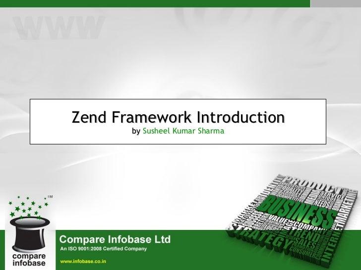 Zend Framework Introduction by   Susheel Kumar Sharma
