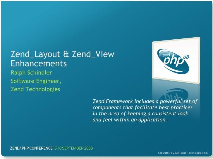Zend_Layout & Zend_View Enhancements Ralph Schindler Software Engineer, Zend Technologies Zend Framework includes a powerf...