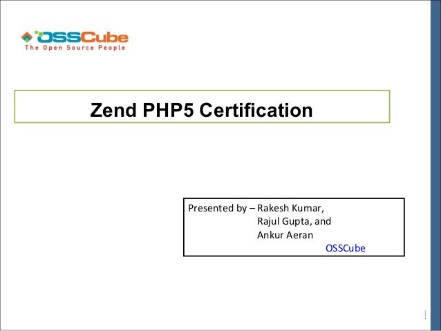 Zend PHP5 Certification          Presented by – Rakesh Kumar,                         Rajul Gupta, and                    ...