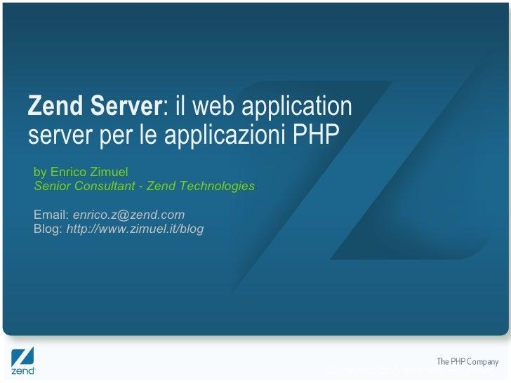 Zend Server: il web application server per le applicazioni PHP by Enrico Zimuel Senior Consultant - Zend Technologies  Ema...
