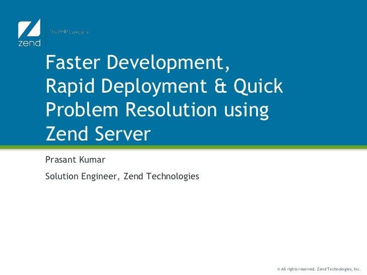 Faster Development,Rapid Deployment & QuickProblem Resolution usingZend ServerPrasant KumarSolution Engineer, Zend Technol...