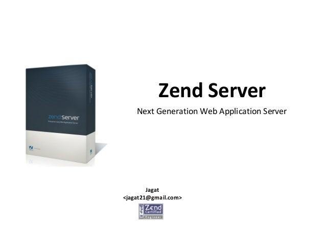 Zend Server Jagat <jagat21@gmail.com> Next Generation Web Application Server