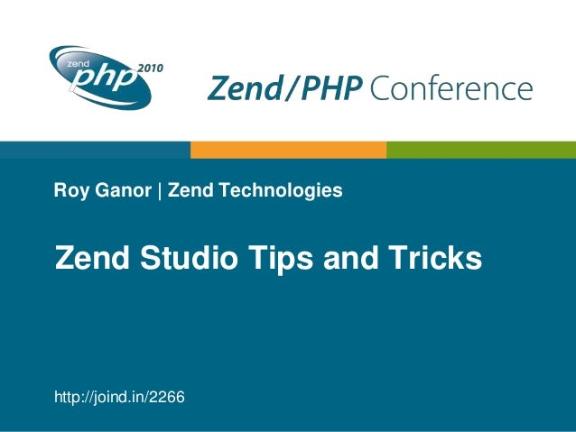Roy Ganor | Zend Technologies Zend Studio Tips and Tricks http://joind.in/2266