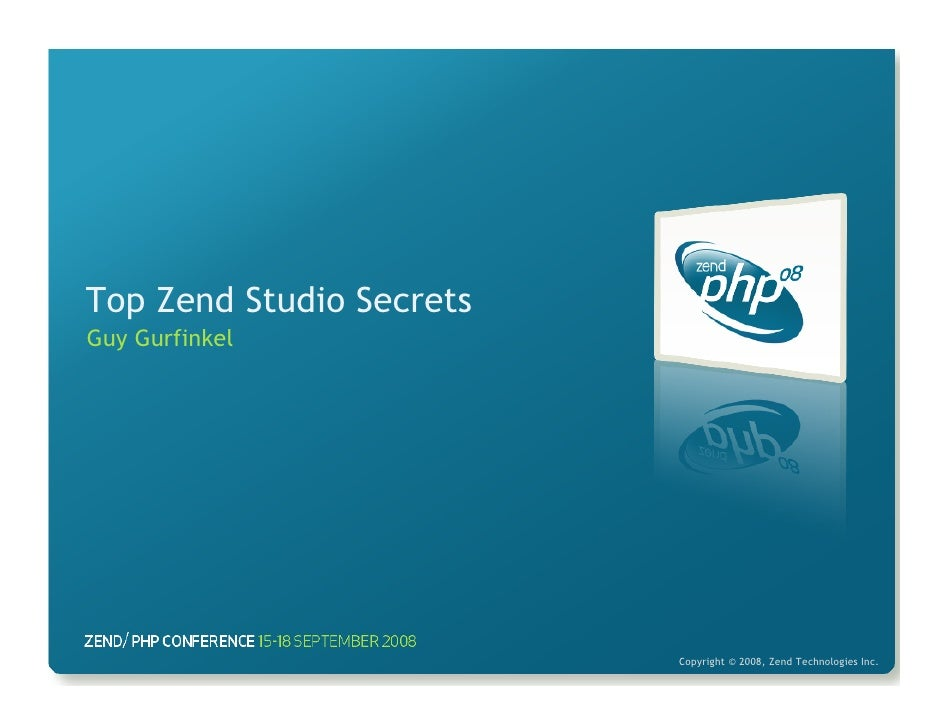Top Zend Studio Secrets Guy Gurfinkel                               Copyright © 2008, Zend Technologies Inc.
