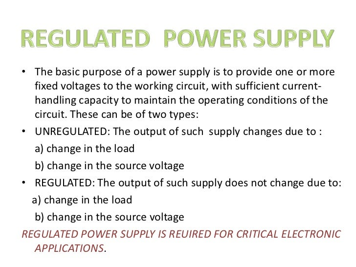• The basic purpose of a power supply is to provide one or more  fixed voltages to the working circuit, with sufficient cu...