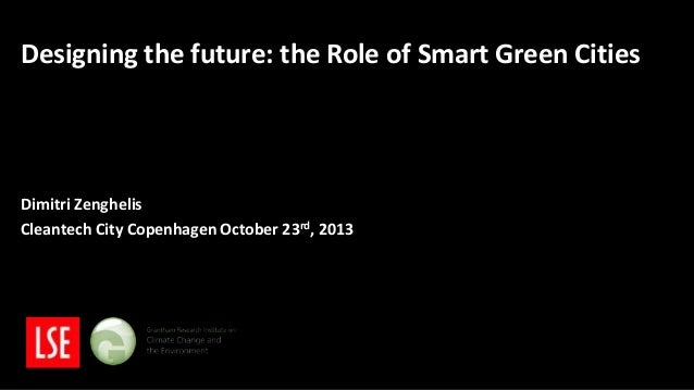 """Designing the Future: the Role of Smart, Resource Efficient Cities"", by Dimitri Zenghelis, LSE, at Cleantech City, Oct. 23 2013"