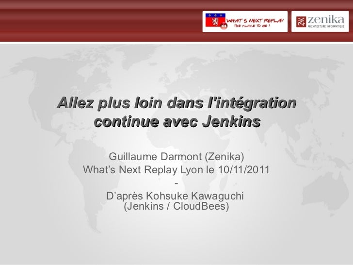Allez plus loin dans lintégration     continue avec Jenkins       Guillaume Darmont (Zenika)   What's Next Replay Lyon le ...