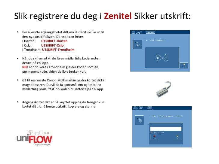 Slik registrere du deg i  Zenitel  Sikker utskrift: <ul><li>For å knytte adgangskortet ditt må du først skrive ut til den ...