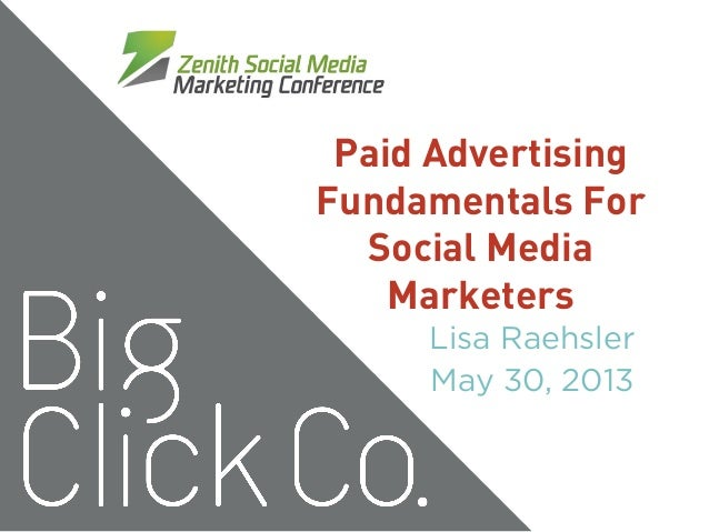 Paid Advertising Fundamentals For Social Media Marketers Lisa Raehsler May 30, 2013