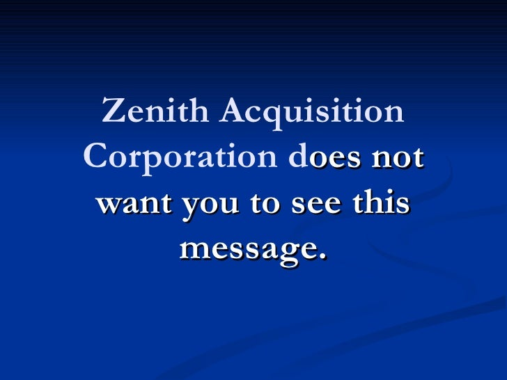 Zenith AcquisitionCorporation does not want you to see this      message.