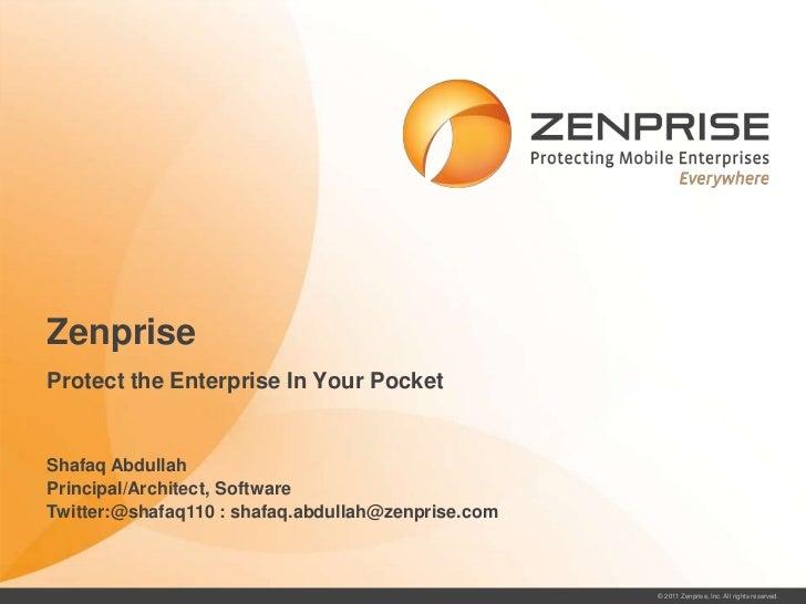 ZenpriseProtect the Enterprise In Your PocketShafaq AbdullahPrincipal/Architect, SoftwareTwitter:@shafaq110 : shafaq.abdul...