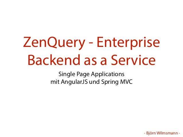 - Björn Wilmsmann - ZenQuery - Enterprise Backend as a Service Single Page Applications mit AngularJS und Spring MVC