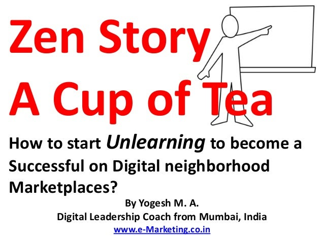 Zen StoryA Cup of TeaHow to start Unlearning to become aSuccessful on Digital neighborhoodMarketplaces?                   ...