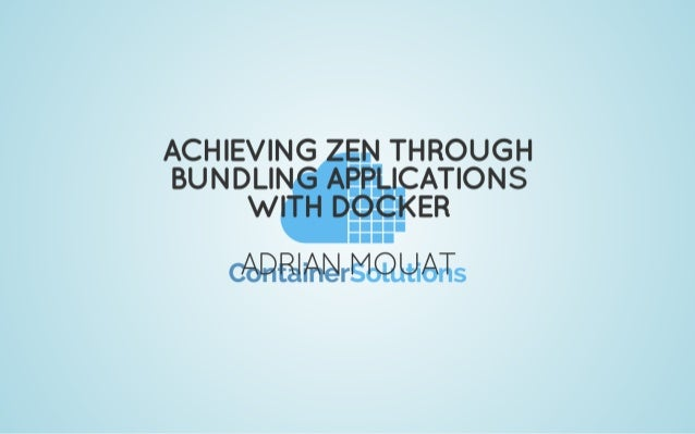 Achieving zen through bundling applications with Docker