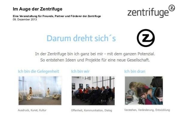 Im Auge der Zentrifuge Eine Veranstaltung für Freunde, Partner und Förderer der Zentrifuge 09. Dezember 2013