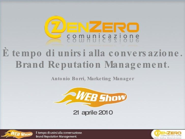 <ul><li>È tempo di unirsi alla conversazione. </li></ul><ul><li>Brand Reputation Management. </li></ul>21 aprile 2010 Anto...