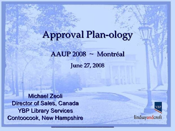 AAUP 2008  ~  Montréal June 27, 2008 Michael Zeoli Director of Sales, Canada YBP Library Services Contoocook, New Hampshir...