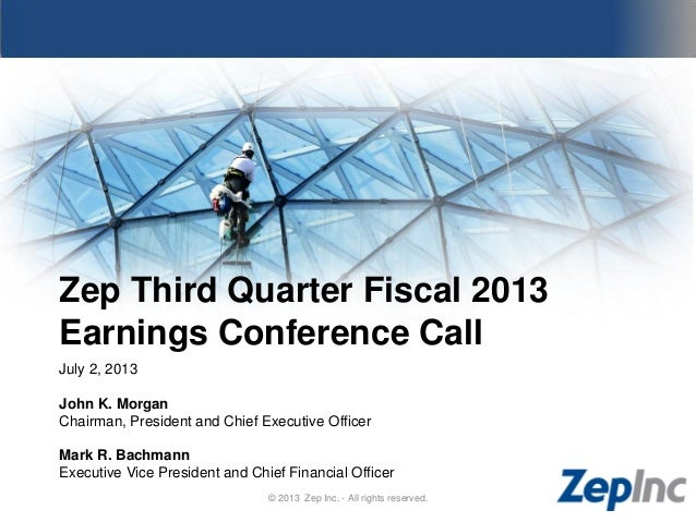 Zep Third Quarter Fiscal 2013 Earnings Conference Call July 2, 2013 John K. Morgan Chairman, President and Chief Executive...