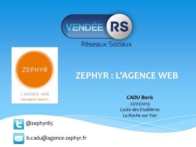 ZEPHYR : L'AGENCE WEB                              CADU Boris                                22/01/2013                   ...