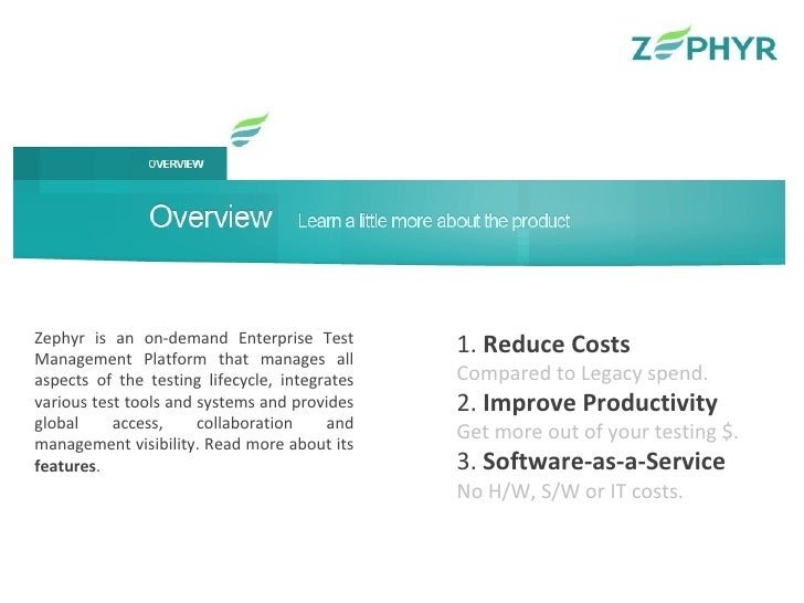 Zephyr is an on-demand Enterprise Test Management Platform that manages all aspects of the testing lifecycle, integrates v...