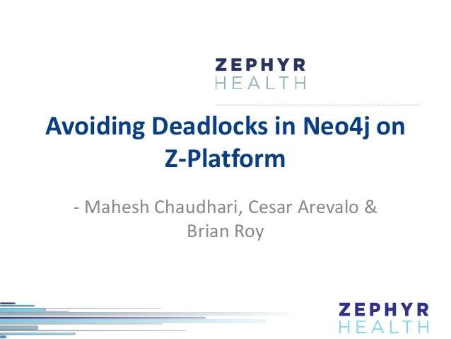 Avoiding Deadlocks in Neo4j on Z-Platform - Mahesh Chaudhari, Cesar Arevalo & Brian Roy