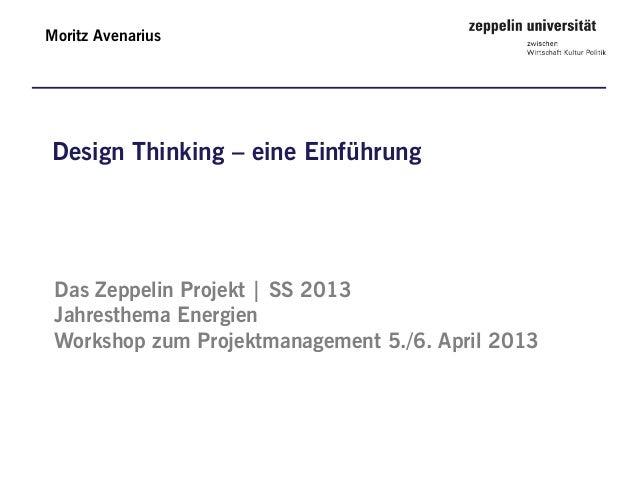 Moritz AvenariusDesign Thinking – eine Einführung Das Zeppelin Projekt | SS 2013 Jahresthema Energien Workshop zum Projekt...