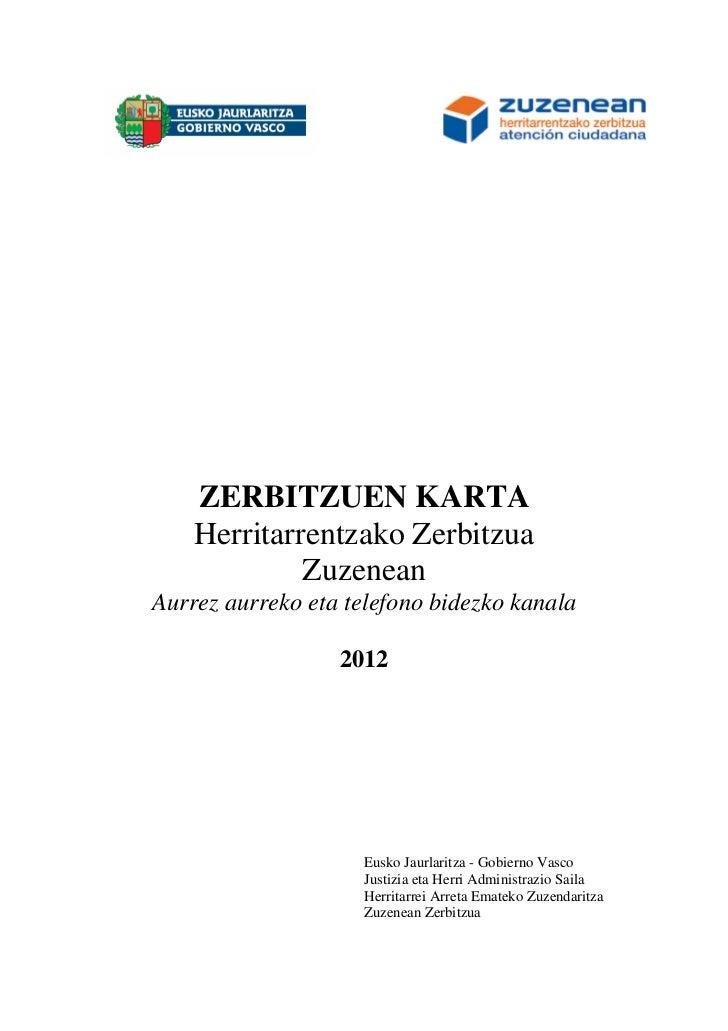 ZERBITZUEN KARTA    Herritarrentzako Zerbitzua             ZuzeneanAurrez aurreko eta telefono bidezko kanala             ...