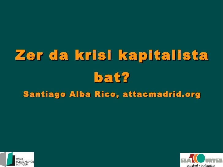 Zer da krisi kapitalista bat? Santiago Alba Rico, attacmadrid.org