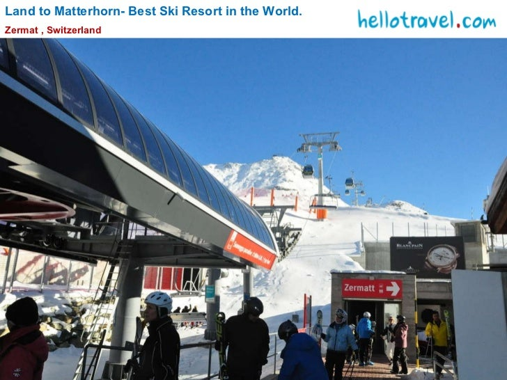 Land to Matterhorn- Best Ski Resort in the World. Zermat , Switzerland