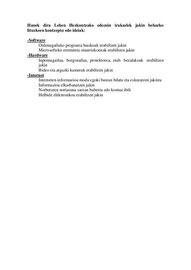 Hauek dira Lehen Hezkuntzako edozein irakaslek jakin beharko lituzkeen kontzeptu edo ideiak: -Software Ordenagailuko progr...