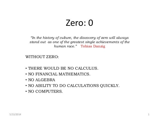 """Zero: 0 """"In the history of culture, the discovery of zero will always stand out as one of the greatest single achievements..."""