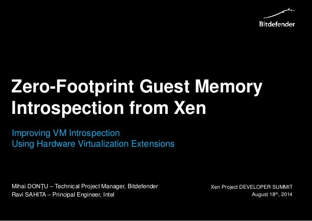www.bitdefender.com  8/25/2014• 1Zero-Footprint Guest Memory Introspection from Xen  Xen Project DEVELOPER SUMMITAugust 18...