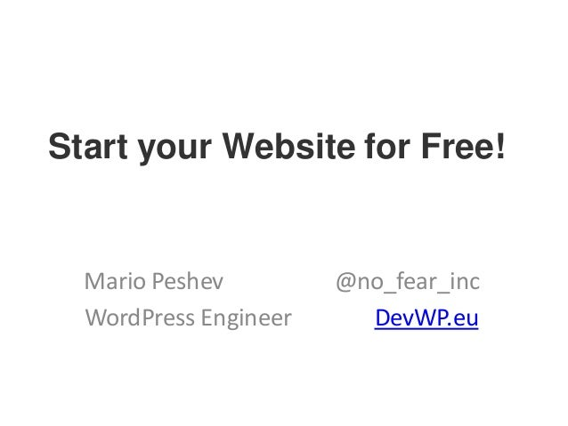Start your Website for Free! Mario Peshev @no_fear_inc WordPress Engineer DevWP.eu