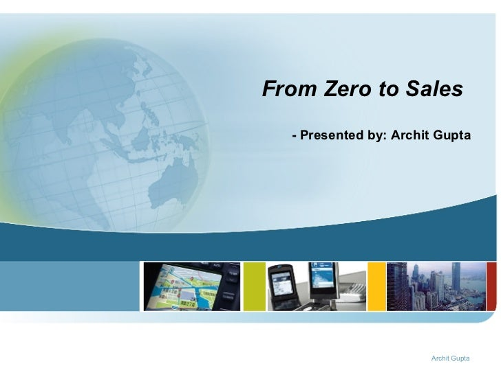 From Zero to Sales   - Presented by: Archit Gupta