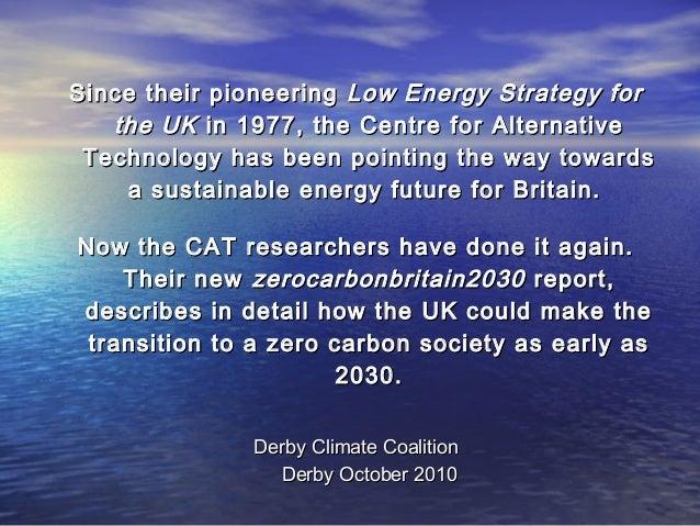 Since their pioneeringSince their pioneering Low Energy Strategy forLow Energy Strategy for the UKthe UK in 1977, the Cent...