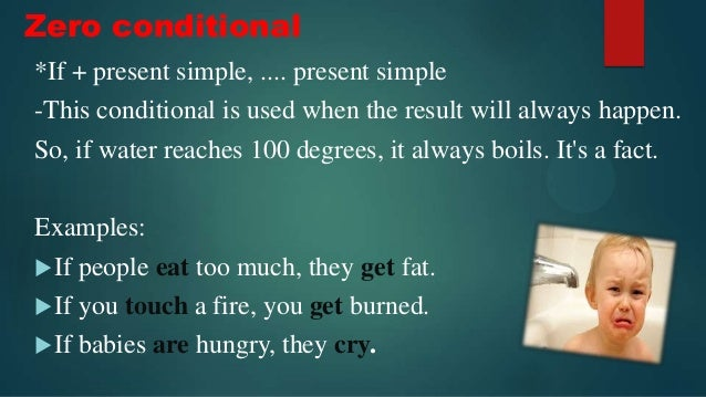 Zero conditional *If + present simple, .... present simple -This conditional is used when the result will always happen. S...