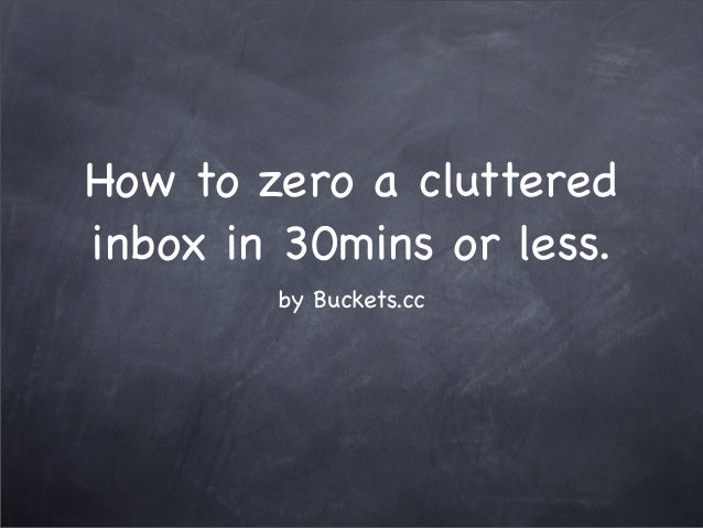 How to zero a cluttered inbox in 30mins or less. by Buckets.cc