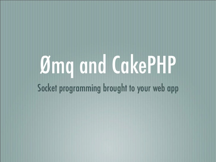 Ømq and CakePHPSocket programming brought to your web app