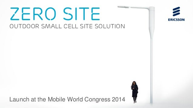 Zero site  outdoor small cell site solution  Launch at the Mobile World Congress 2014