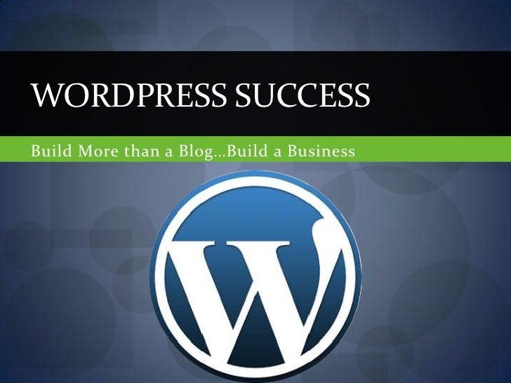 WORDPRESS SUCCESSBuild More than a Blog…Build a Business