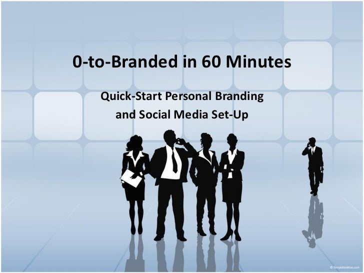 0-to-Branded in 60 Minutes   Quick-Start Personal Branding     and Social Media Set-Up