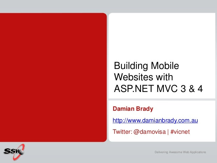 Building MobileWebsites withASP.NET MVC 3 & 4Damian Bradyhttp://www.damianbrady.com.auTwitter: @damovisa | #vicnet        ...