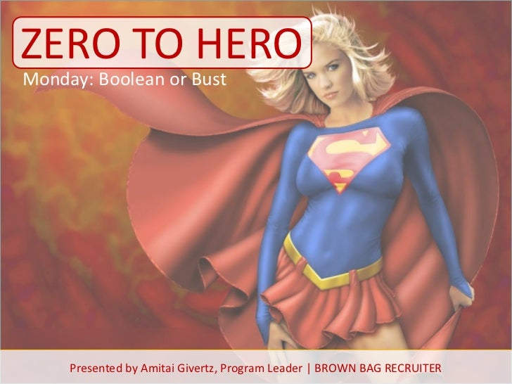 ZERO TO HEROMonday: Boolean or Bust     Presented by Amitai Givertz, Program Leader | BROWN BAG RECRUITER