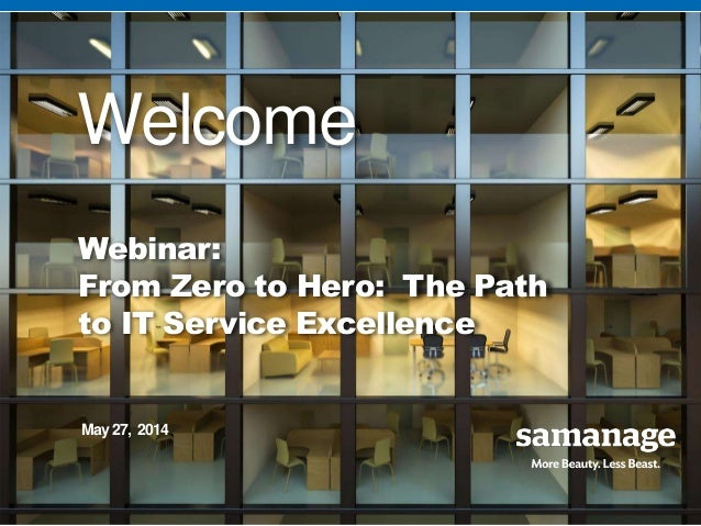 © 2014 Samanage. All rights reserved. © 2014 Samanage. All rights reserved. Welcome Webinar: From Zero to Hero: The Path t...
