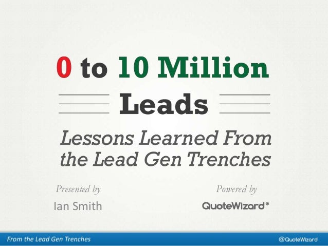 0 to 10 Million Leads : Lessons learned from the lead gen trenches