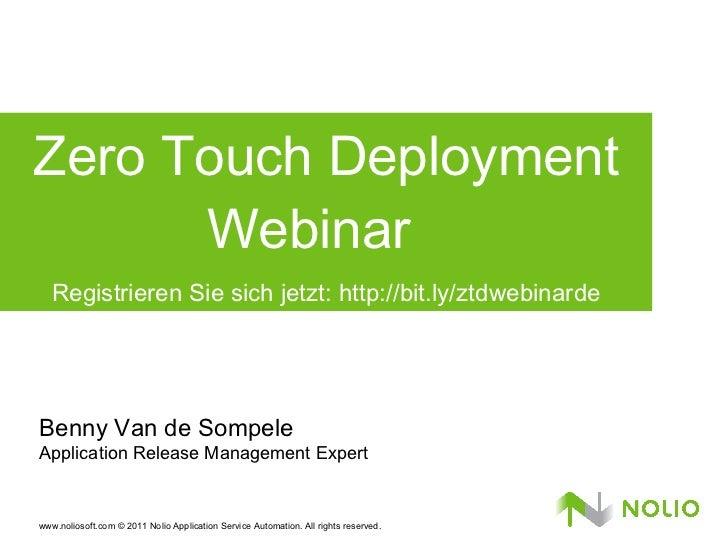 Zero Touch Deployment Webinar  Registrieren Sie sich jetzt: http://bit.ly/ztdwebinarde Benny Van de Sompele Application Re...