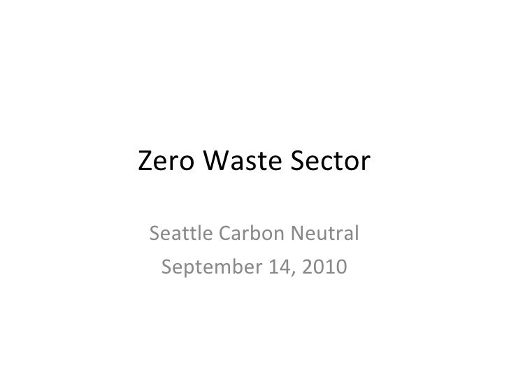 Zero Waste Sector Seattle Carbon Neutral September 14, 2010