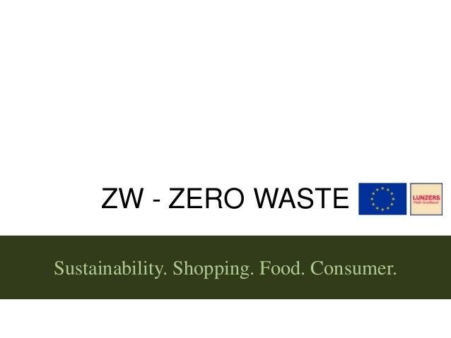 ZW - ZERO WASTE Sustainability. Shopping. Food. Consumer.